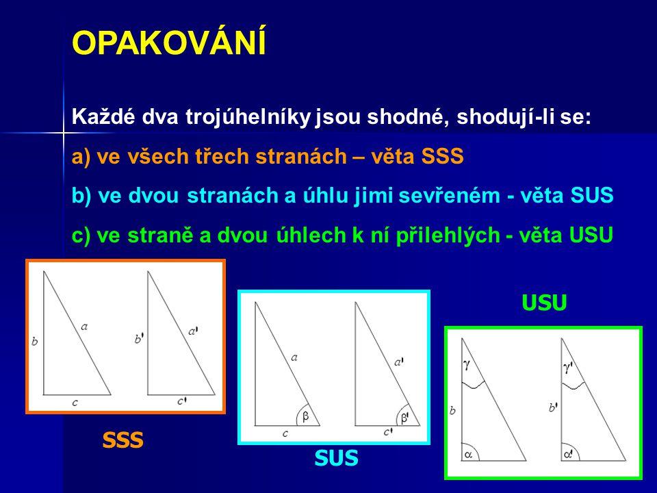 OPAKOVÁNÍ Každé dva trojúhelníky jsou shodné, shodují-li se: