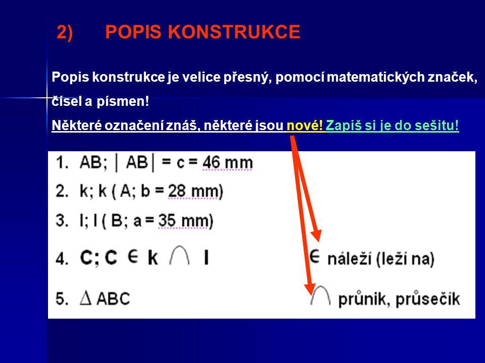 2) POPIS KONSTRUKCE Popis konstrukce je velice přesný, pomocí matematických značek, čísel a písmen!