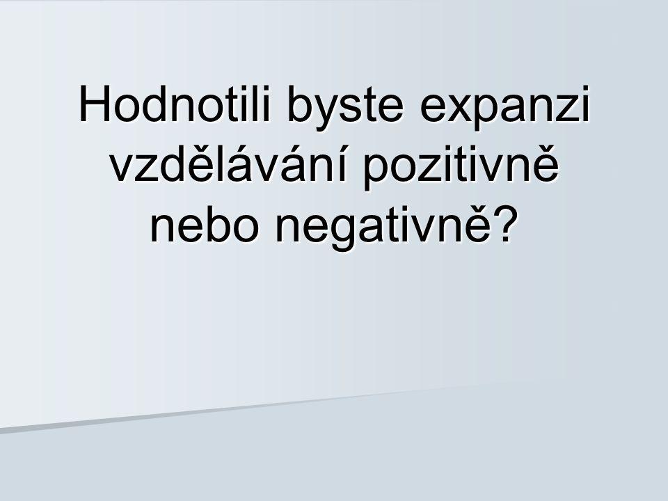 Hodnotili byste expanzi vzdělávání pozitivně nebo negativně