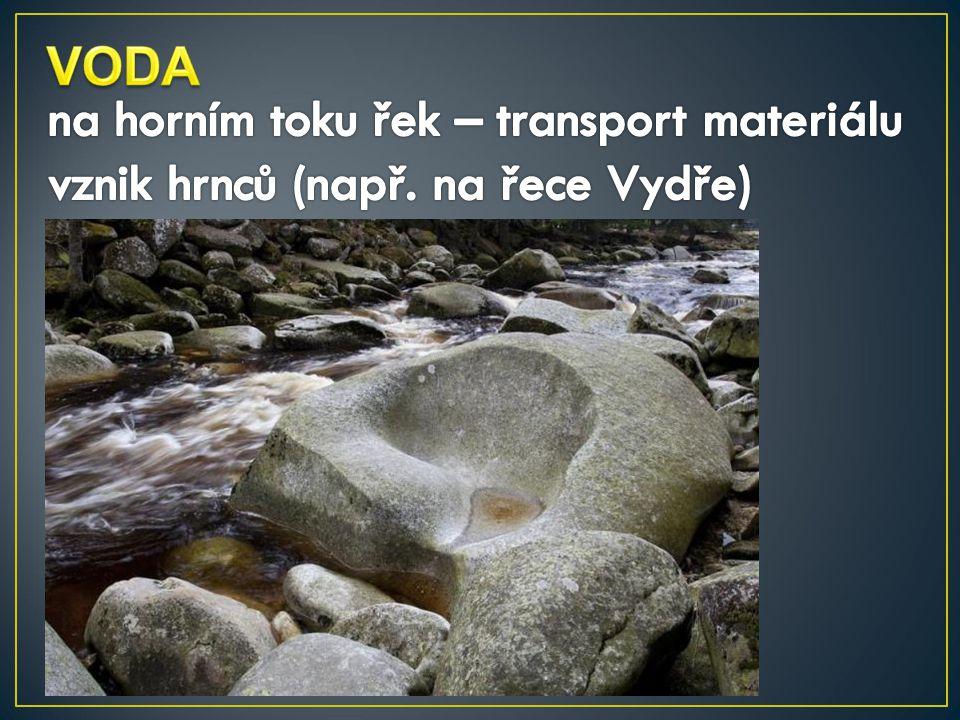 VODA na horním toku řek – transport materiálu vznik hrnců (např. na řece Vydře)