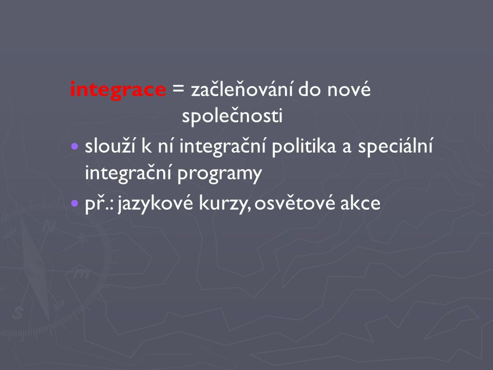 integrace = začleňování do nové společnosti