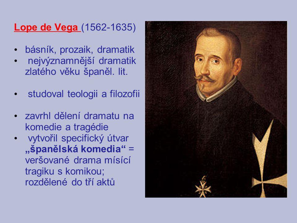 Lope de Vega (1562-1635) básník, prozaik, dramatik. nejvýznamnější dramatik zlatého věku španěl. lit.