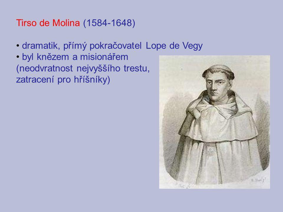 Tirso de Molina (1584-1648) dramatik, přímý pokračovatel Lope de Vegy. byl knězem a misionářem. (neodvratnost nejvyššího trestu,