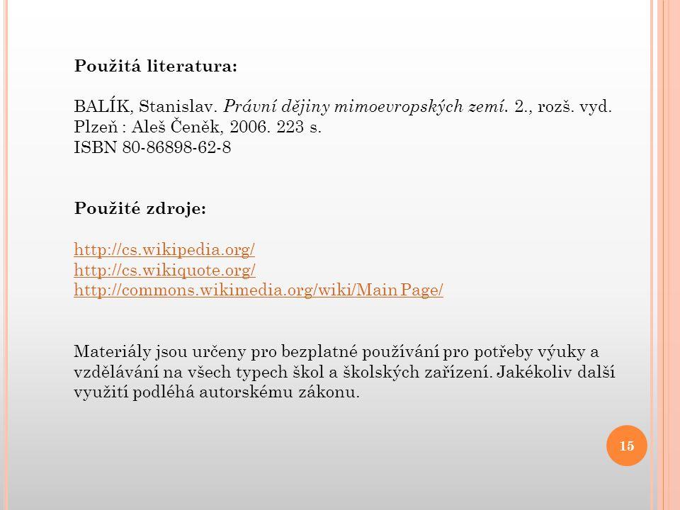Použitá literatura: BALÍK, Stanislav. Právní dějiny mimoevropských zemí. 2., rozš. vyd. Plzeň : Aleš Čeněk, 2006. 223 s.