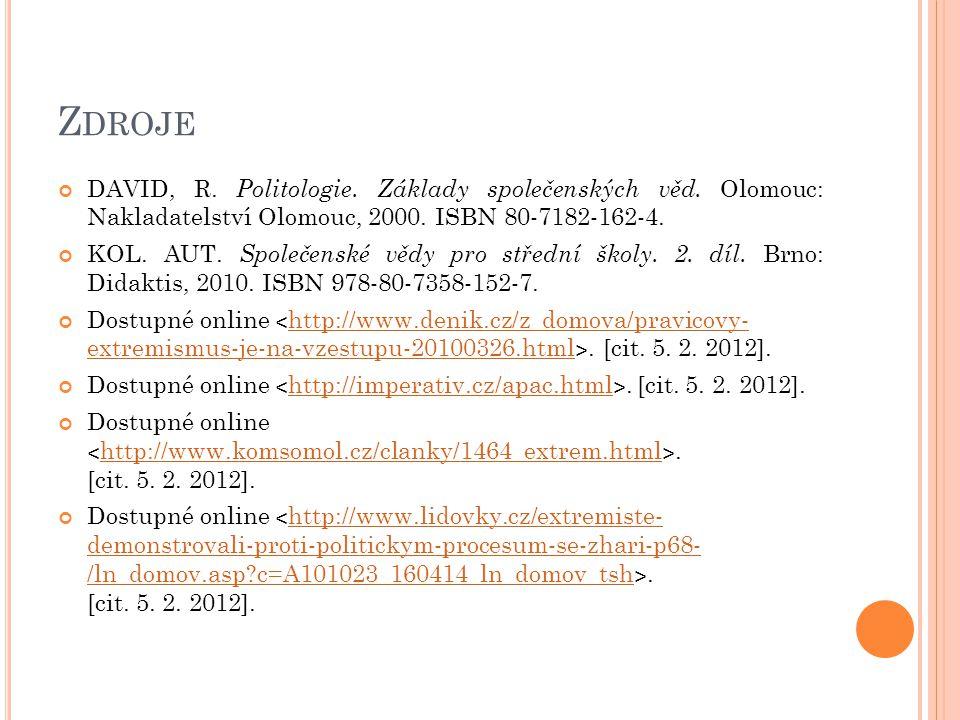 Zdroje DAVID, R. Politologie. Základy společenských věd. Olomouc: Nakladatelství Olomouc, 2000. ISBN 80-7182-162-4.