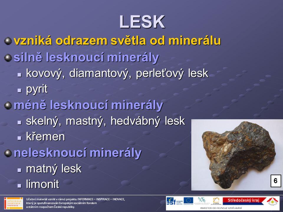 LESK vzniká odrazem světla od minerálu silně lesknoucí minerály