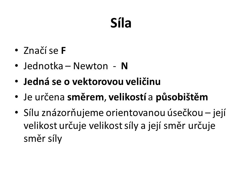 Síla Značí se F Jednotka – Newton - N Jedná se o vektorovou veličinu