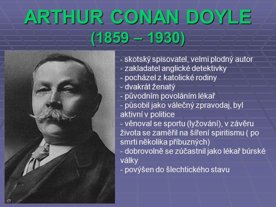ARTHUR CONAN DOYLE (1859 – 1930) zakladatel anglické detektivky