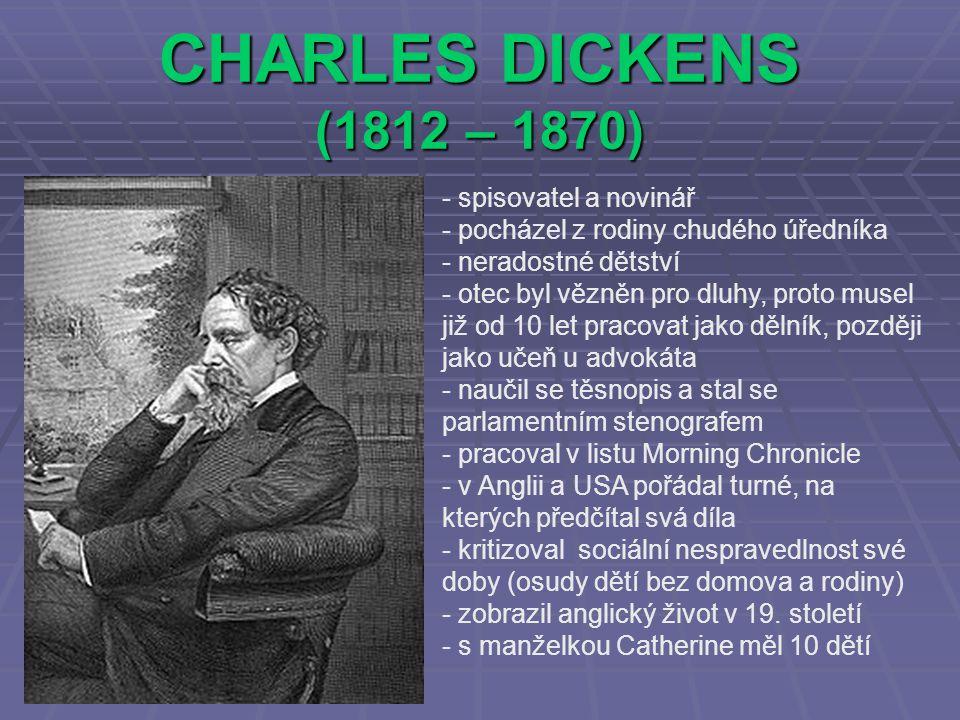 CHARLES DICKENS (1812 – 1870) spisovatel a novinář