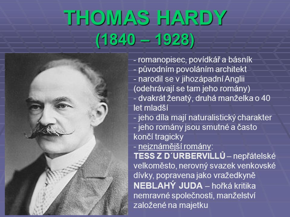 THOMAS HARDY (1840 – 1928) romanopisec, povídkář a básník. původním povoláním architekt.