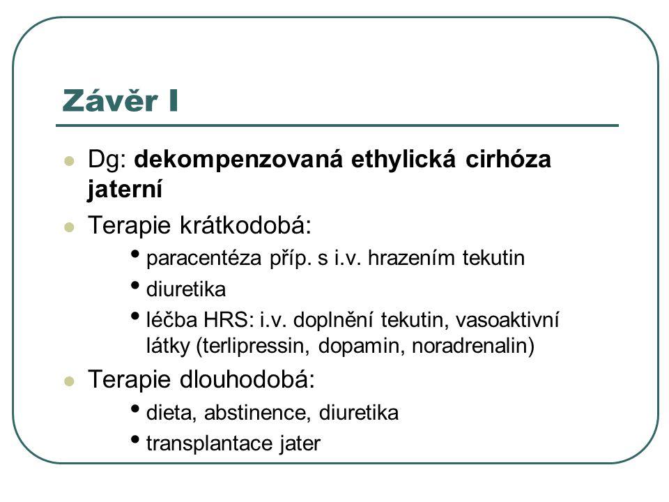 Závěr I Dg: dekompenzovaná ethylická cirhóza jaterní