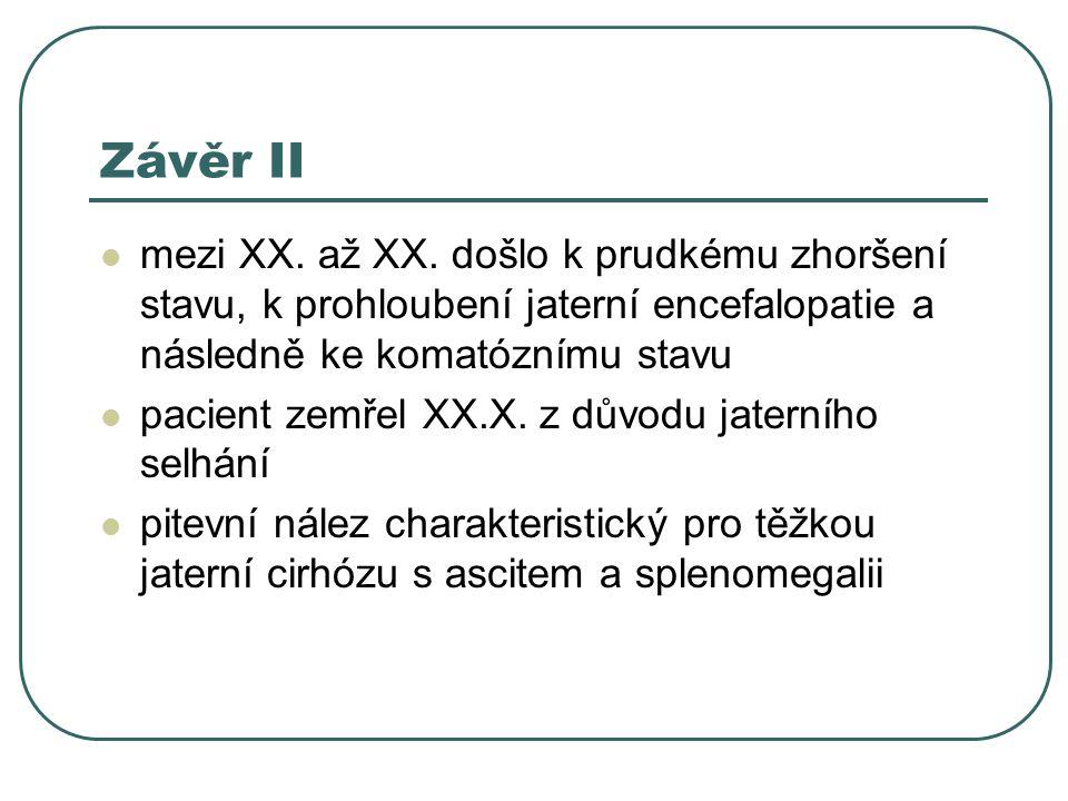 Závěr II mezi XX. až XX. došlo k prudkému zhoršení stavu, k prohloubení jaterní encefalopatie a následně ke komatóznímu stavu.