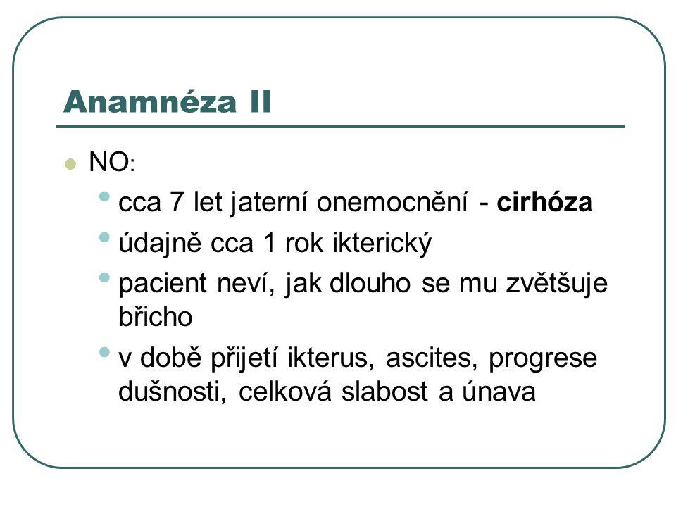 Anamnéza II cca 7 let jaterní onemocnění - cirhóza
