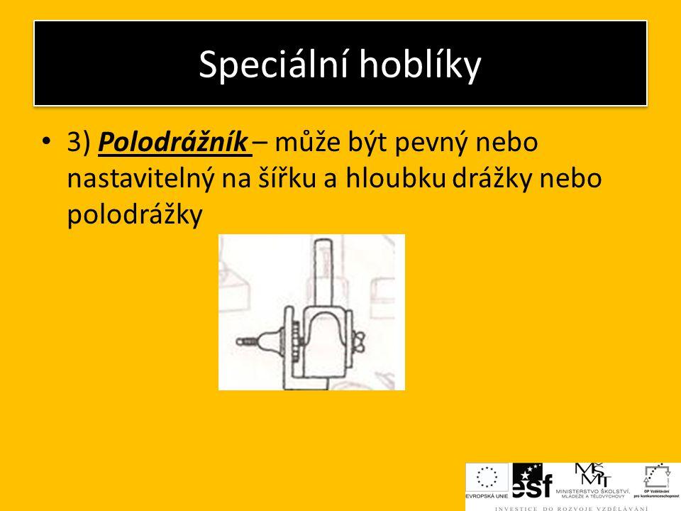Speciální hoblíky 3) Polodrážník – může být pevný nebo nastavitelný na šířku a hloubku drážky nebo polodrážky.