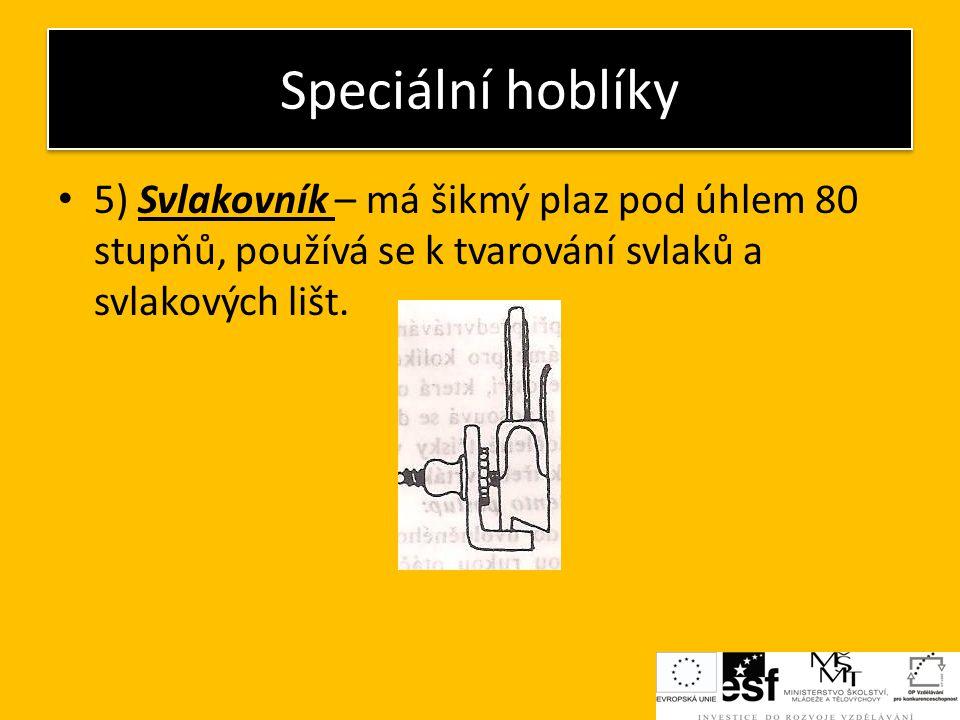 Speciální hoblíky 5) Svlakovník – má šikmý plaz pod úhlem 80 stupňů, používá se k tvarování svlaků a svlakových lišt.