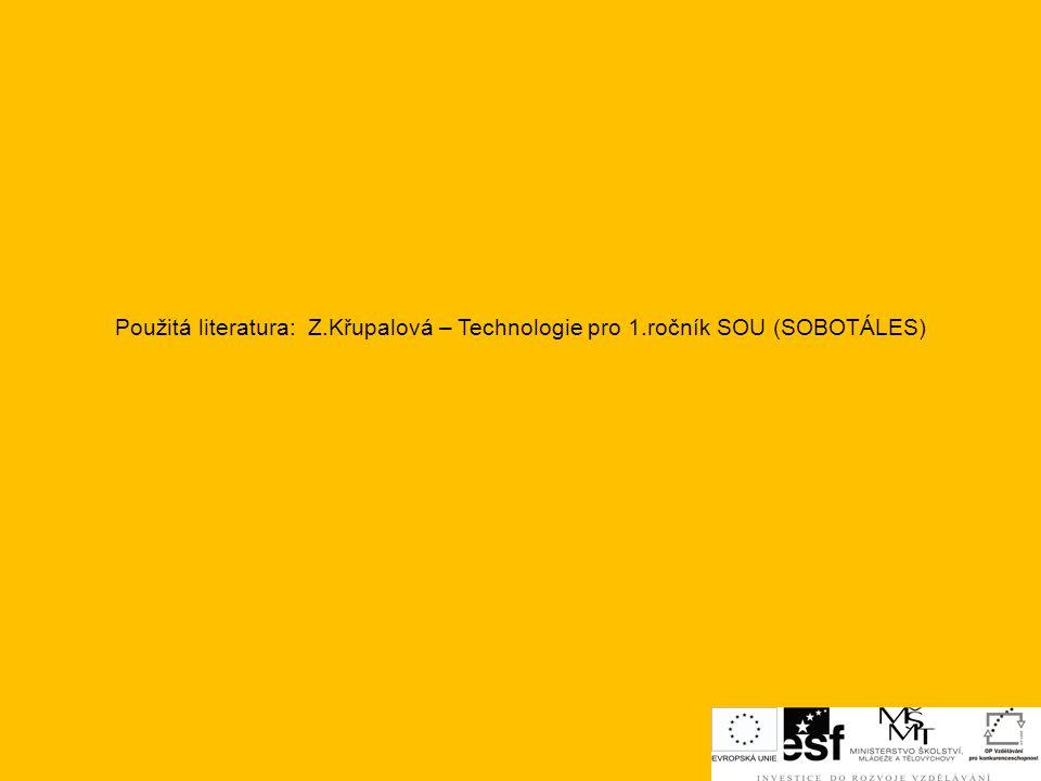 Použitá literatura: Z. Křupalová – Technologie pro 1