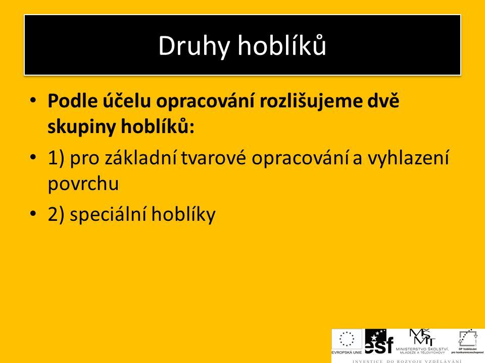 Druhy hoblíků Podle účelu opracování rozlišujeme dvě skupiny hoblíků:
