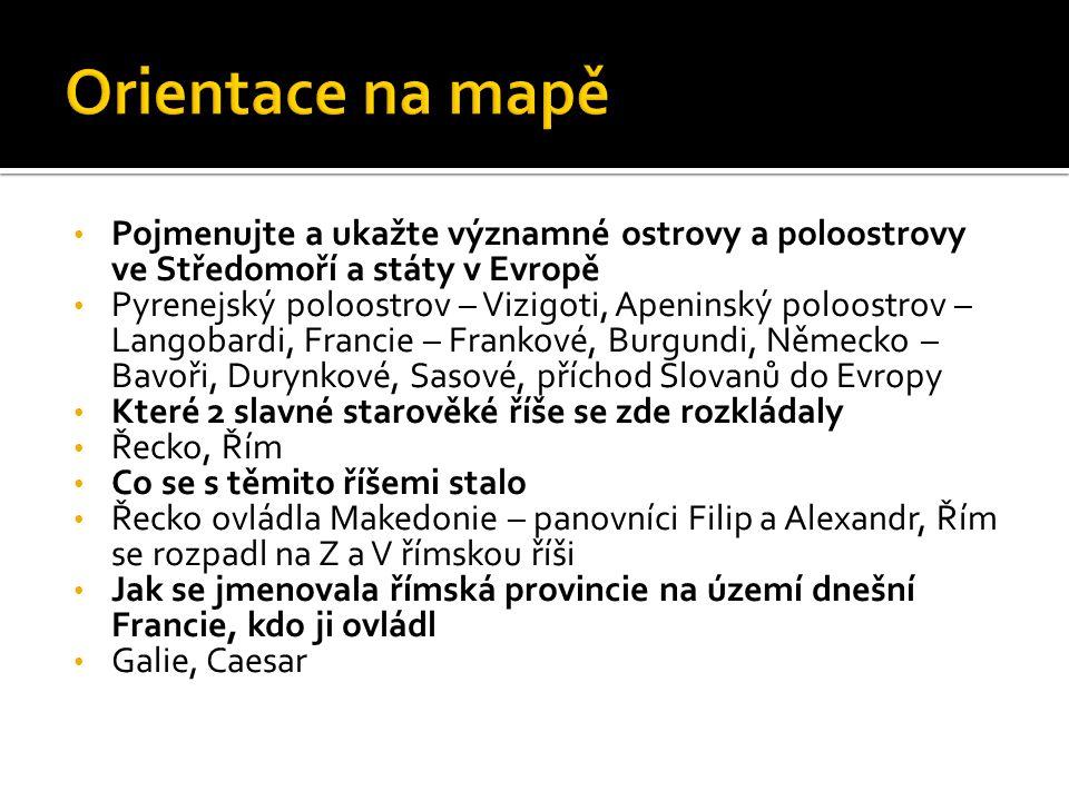 Orientace na mapě Pojmenujte a ukažte významné ostrovy a poloostrovy ve Středomoří a státy v Evropě.