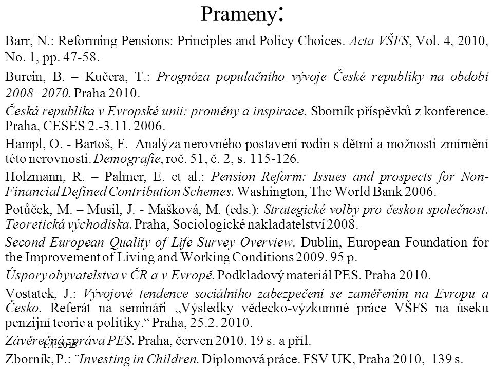 Prameny: Barr, N.: Reforming Pensions: Principles and Policy Choices. Acta VŠFS, Vol. 4, 2010, No. 1, pp. 47-58.