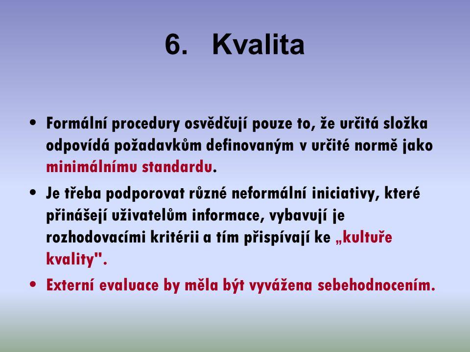 6. Kvalita Formální procedury osvědčují pouze to, že určitá složka odpovídá požadavkům definovaným v určité normě jako minimálnímu standardu.