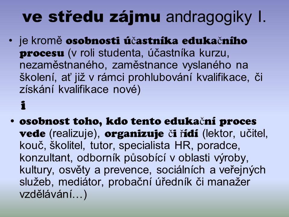 ve středu zájmu andragogiky I.