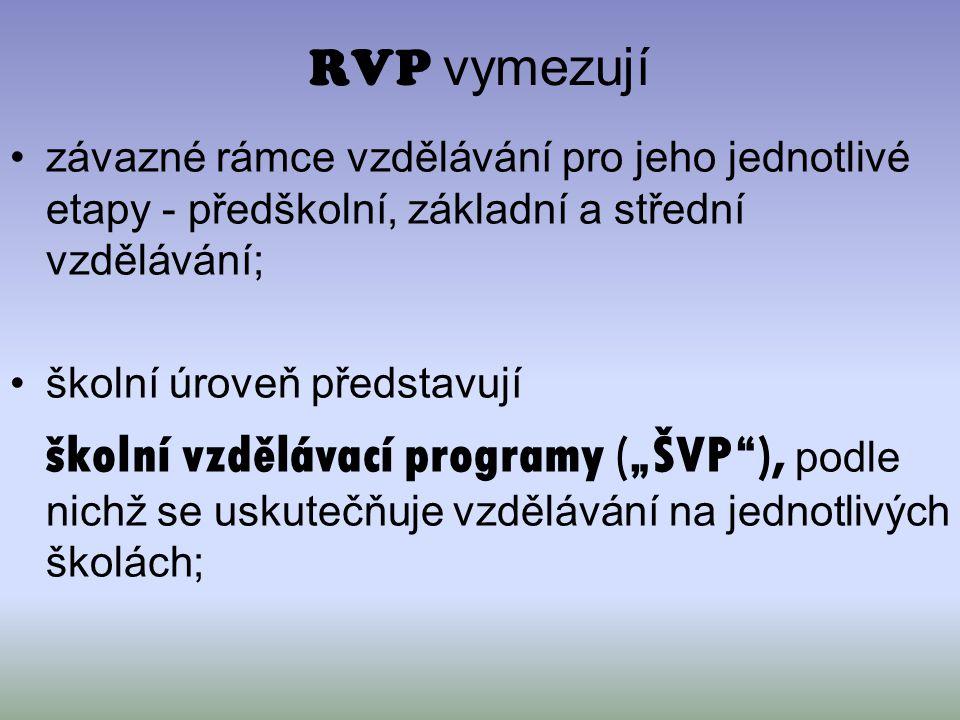 RVP vymezují závazné rámce vzdělávání pro jeho jednotlivé etapy - předškolní, základní a střední vzdělávání;