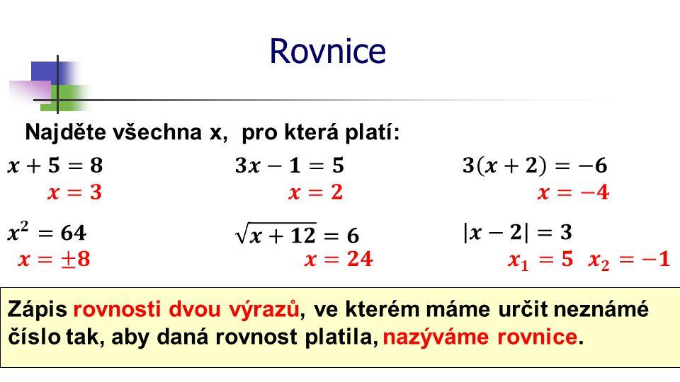 Rovnice Najděte všechna x, pro která platí: 𝒙+𝟓=𝟖 𝟑𝒙−𝟏=𝟓 𝟑 𝒙+𝟐 =−𝟔 𝒙=𝟑