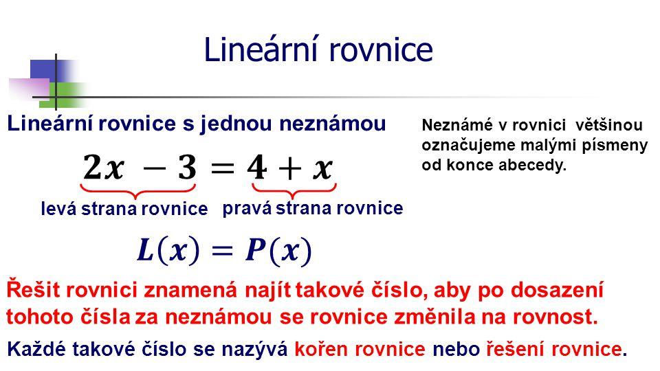 𝟐𝒙 −𝟑=𝟒+𝒙 Lineární rovnice 𝑳 𝒙 =𝑷(𝒙)
