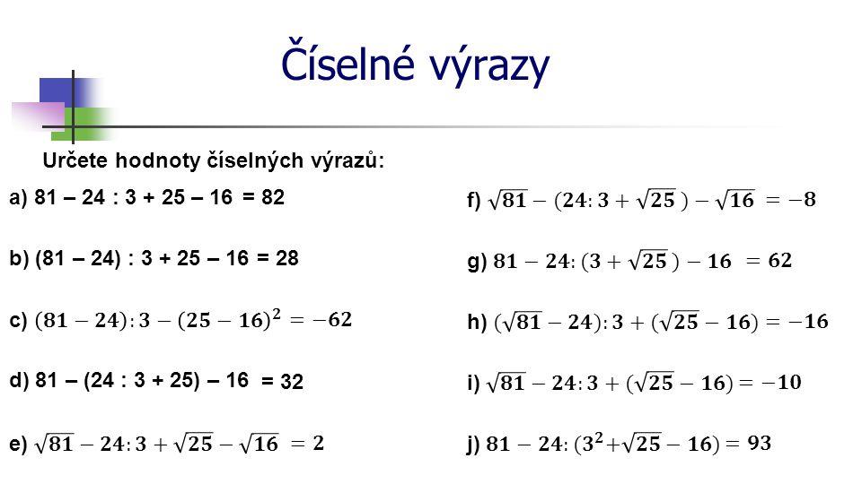 Číselné výrazy Určete hodnoty číselných výrazů: