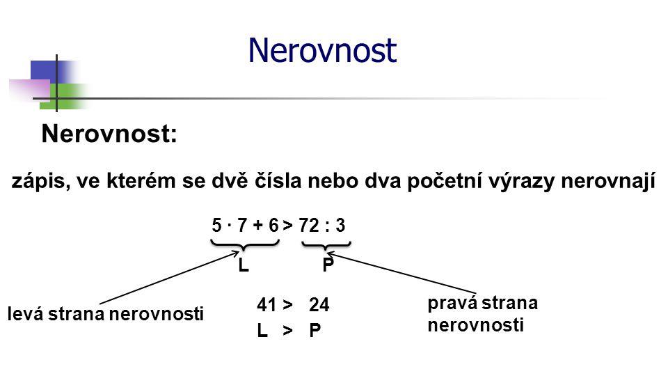 zápis, ve kterém se dvě čísla nebo dva početní výrazy nerovnají