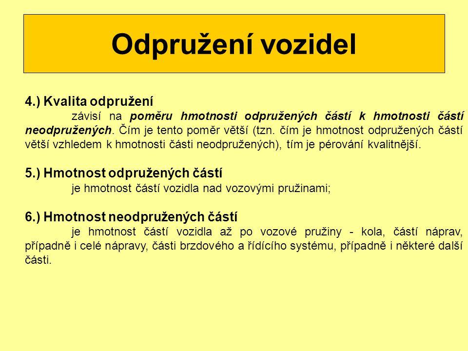 Odpružení vozidel 4.) Kvalita odpružení 5.) Hmotnost odpružených částí