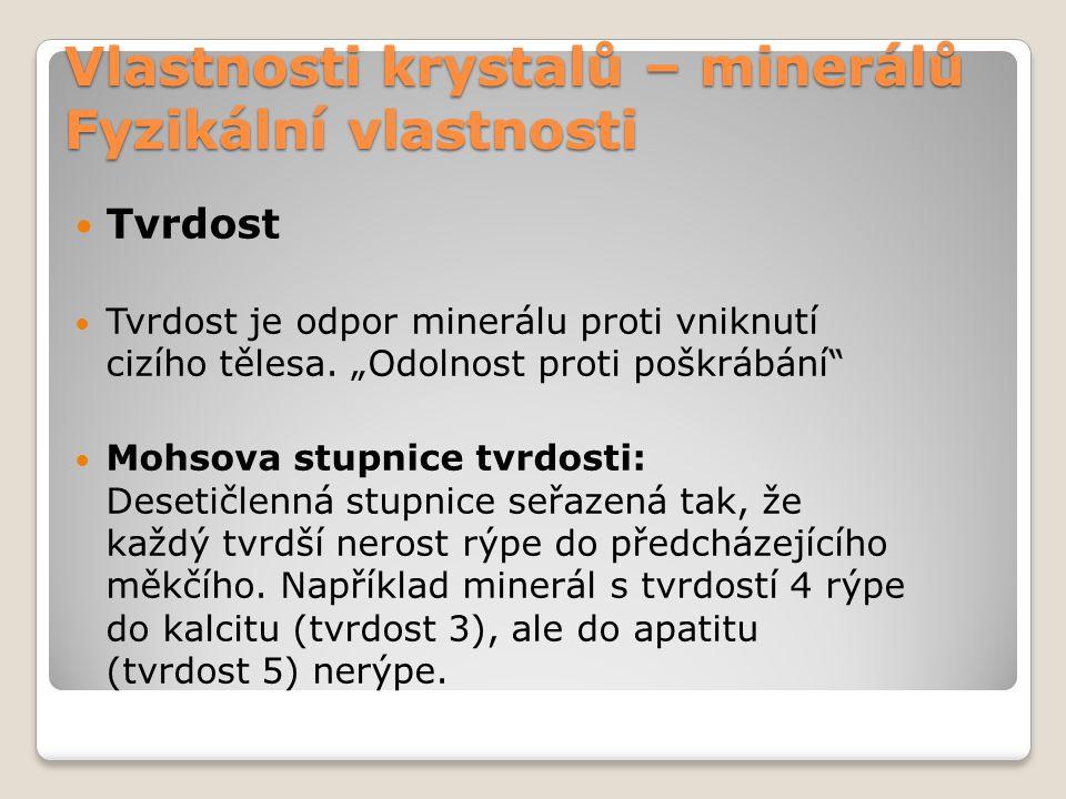 Vlastnosti krystalů – minerálů Fyzikální vlastnosti