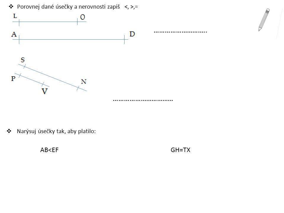 Porovnej dané úsečky a nerovnosti zapiš <, >,=