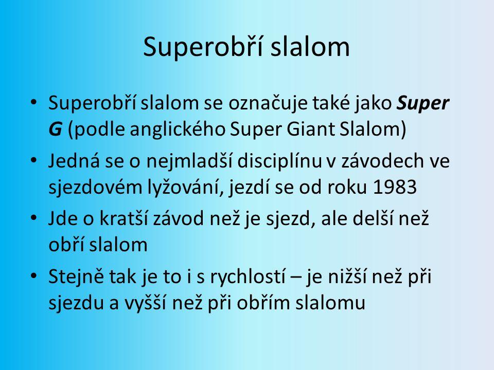 Superobří slalom Superobří slalom se označuje také jako Super G (podle anglického Super Giant Slalom)