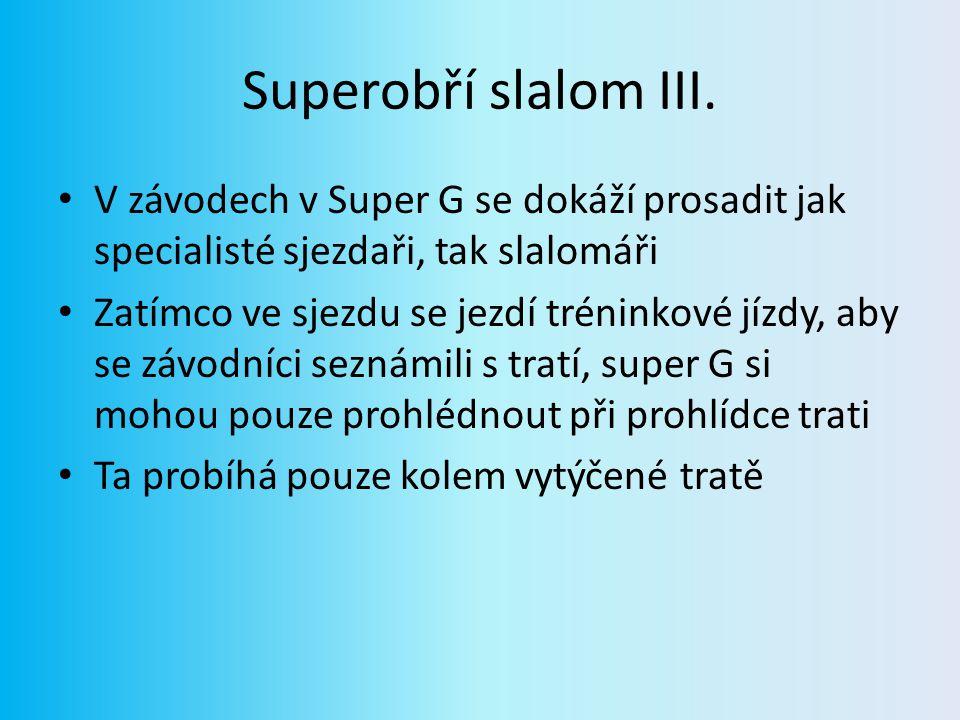 Superobří slalom III. V závodech v Super G se dokáží prosadit jak specialisté sjezdaři, tak slalomáři.