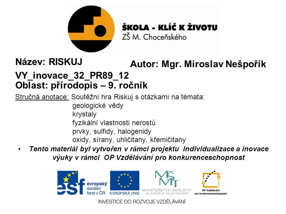 Autor: Mgr. Miroslav Nešpořík Název: RISKUJ VY_inovace_32_PR89_12