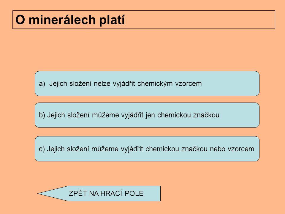 O minerálech platí a) Jejich složení nelze vyjádřit chemickým vzorcem