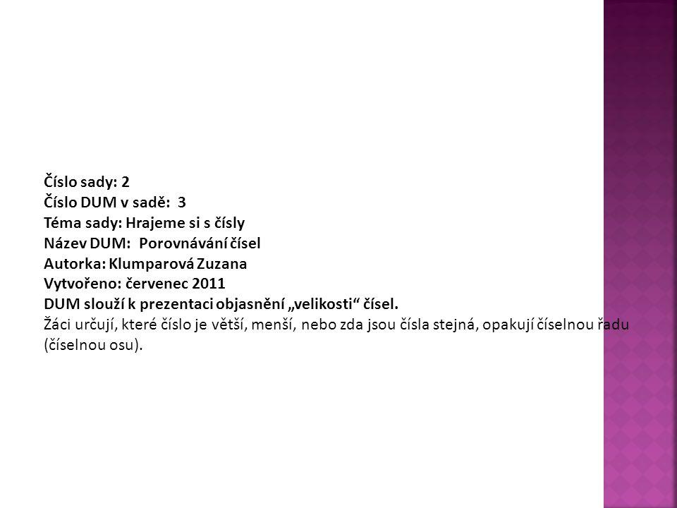 Číslo sady: 2 Číslo DUM v sadě: 3 Téma sady: Hrajeme si s čísly Název DUM: Porovnávání čísel Autorka: Klumparová Zuzana