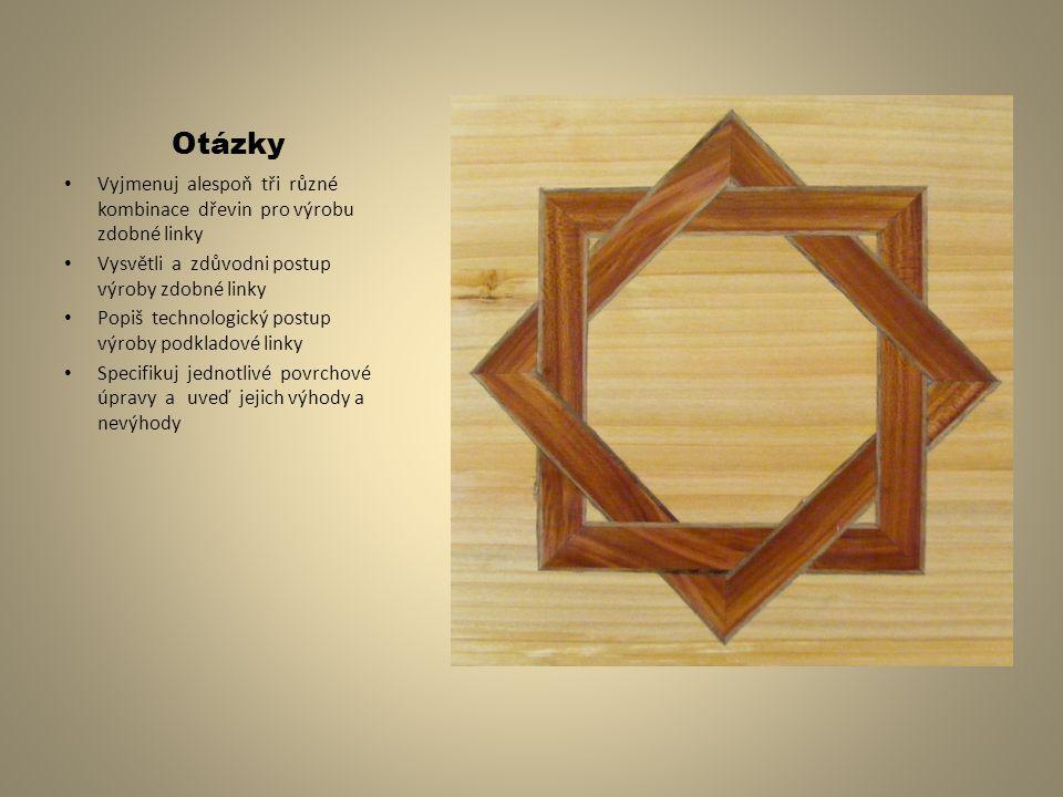 Otázky Vyjmenuj alespoň tři různé kombinace dřevin pro výrobu zdobné linky. Vysvětli a zdůvodni postup výroby zdobné linky.