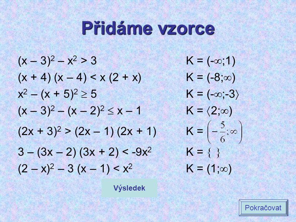 Přidáme vzorce (x – 3)2 – x2 > 3 (x + 4) (x – 4) < x (2 + x)