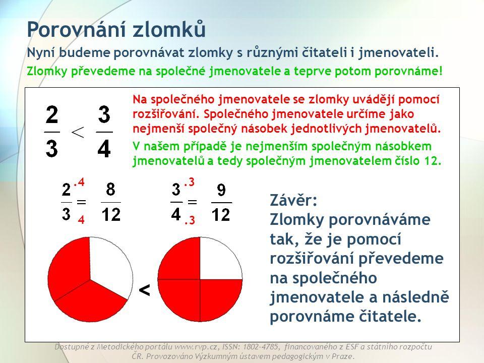 Porovnání zlomků Nyní budeme porovnávat zlomky s různými čitateli i jmenovateli. Zlomky převedeme na společné jmenovatele a teprve potom porovnáme!