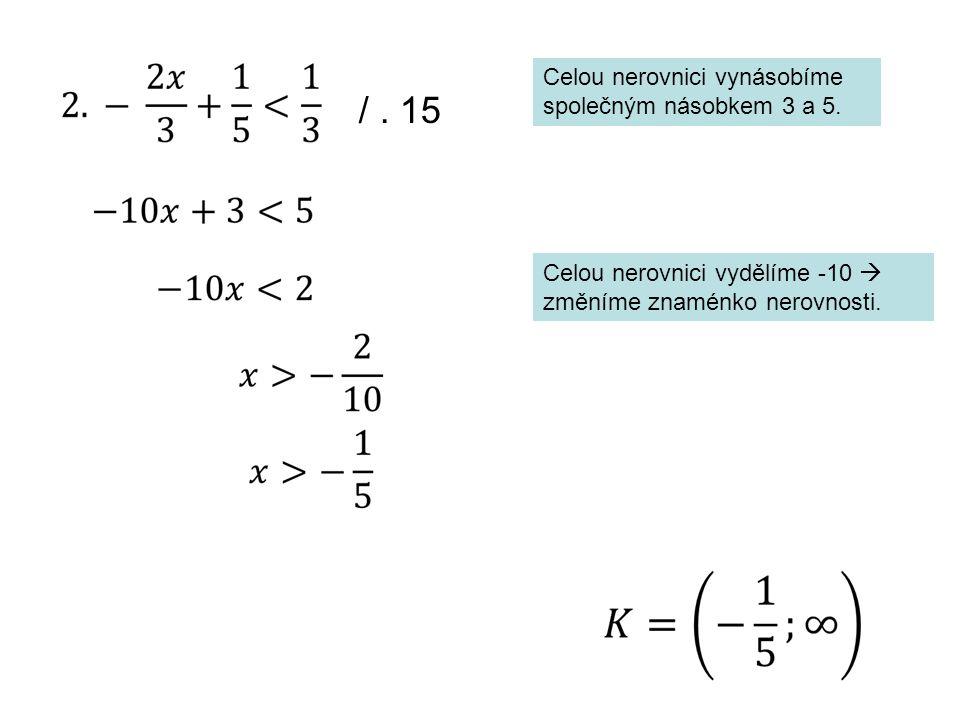/ . 15 Celou nerovnici vynásobíme společným násobkem 3 a 5.