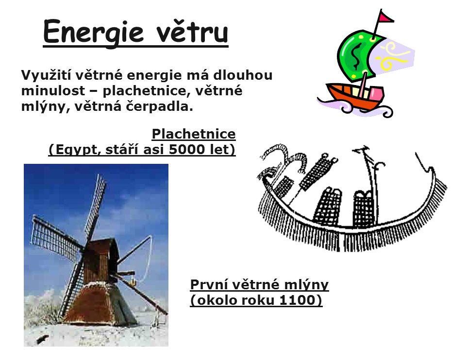 Energie větru Využití větrné energie má dlouhou minulost – plachetnice, větrné mlýny, větrná čerpadla.