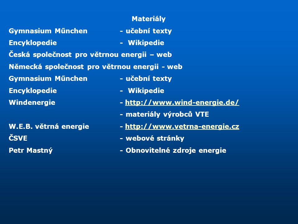 Materiály Gymnasium Műnchen - učební texty. Encyklopedie - Wikipedie. Česká společnost pro větrnou energii – web.