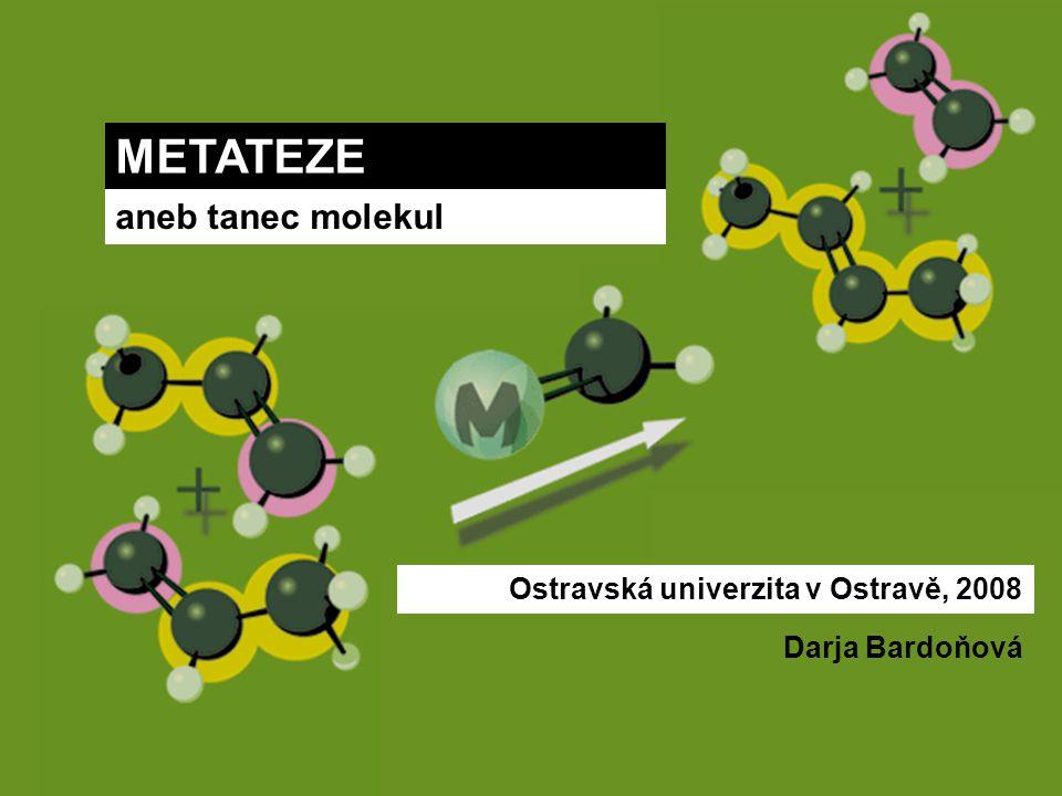 METATEZE aneb tanec molekul Ostravská univerzita v Ostravě, 2008