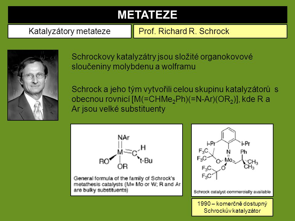 METATEZE Katalyzátory metateze Prof. Richard R. Schrock