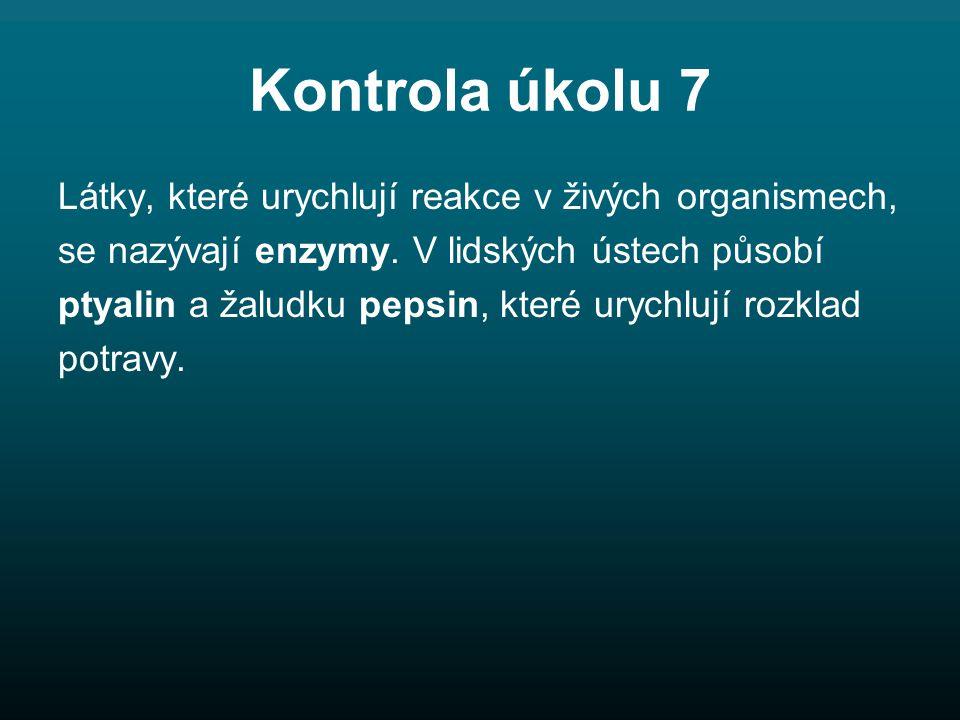 Kontrola úkolu 7 Látky, které urychlují reakce v živých organismech,