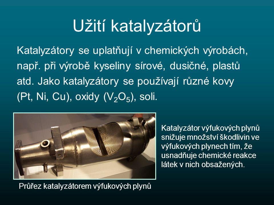 Užití katalyzátorů Katalyzátory se uplatňují v chemických výrobách,