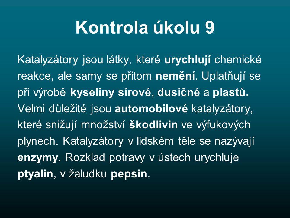 Kontrola úkolu 9 Katalyzátory jsou látky, které urychlují chemické