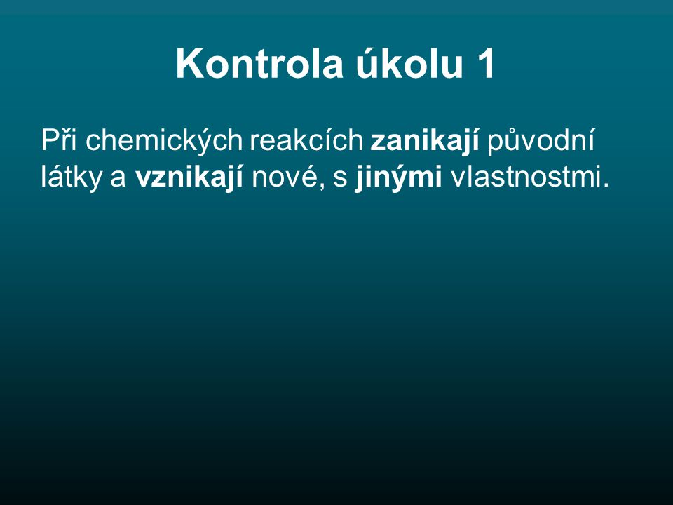 Kontrola úkolu 1 Při chemických reakcích zanikají původní